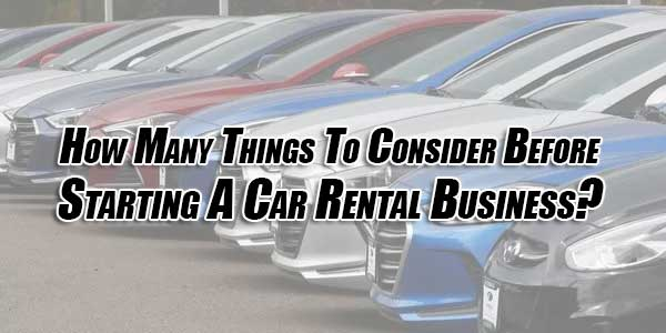 How-many-Things-To-Consider-Before-Starting-a-Car-Rental-Business