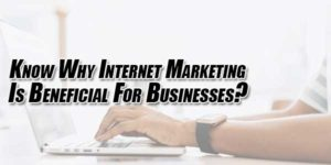 Know-Why-Internet-Marketing-Is-Beneficial-For-Businesses