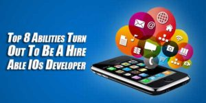 Top-8-Abilities-Turn-Out-To-Be-A-Hire-Able-IOs-Developer