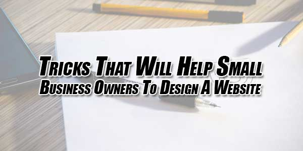 Tricks-That-Will-Help-Small-Business-Owners-To-Design-A-Website