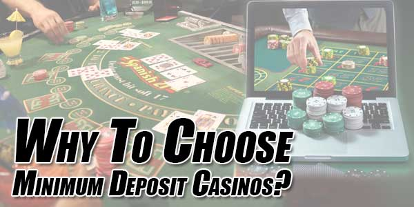 Why-To-Choose-Minimum-Deposit-Casinos
