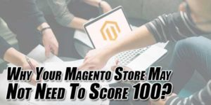 Why-Your-Magento-Store-May-Not-Need-To-Score-100