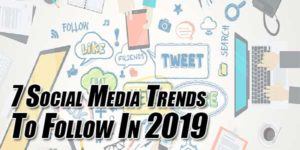 7-Social-Media-Trends-To-Follow-In-2019