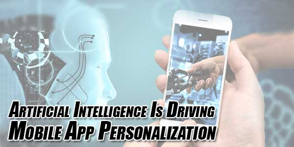 Artificial-Intelligence-Is-Driving-Mobile-App-Personalization