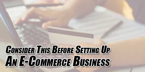 Consider-This-Before-Setting-Up-An-E-Commerce-Business
