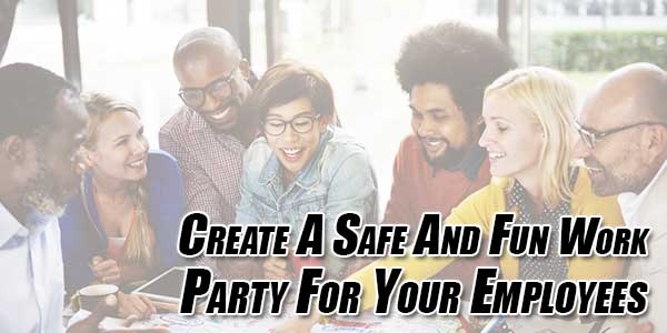 Create-A-Safe-And-Fun-Work-Party-For-Your-Employees