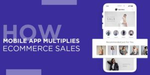 How-Mobile-App-Multiplies-Ecommerce-Sales