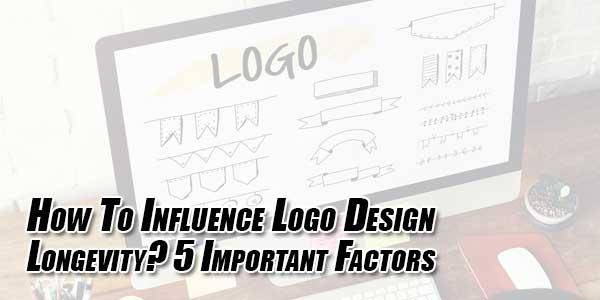 How-To-Influence-Logo-Design-Longevity--5-Important-Factors