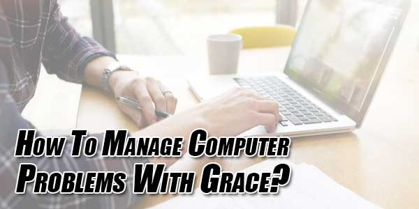 How-To-Manage-Computer-Problems-With-Grace