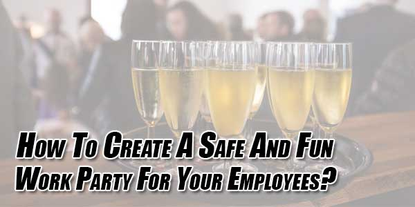 How-to-Create-a-Safe-and-Fun-Work-Party-for-Your-Employees