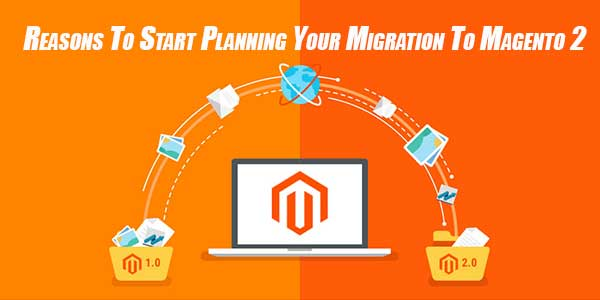 Reasons-To-Start-Planning-Your-Migration-To-Magento-2
