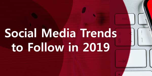 Social-media-trends-to-follow-in-2019