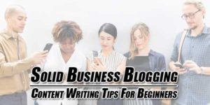 Solid-Business-Blogging--Content-Writing-Tips-For-Beginners