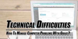 Technical-Difficulties--How-To-Manage-Computer-Problems-With-Grace