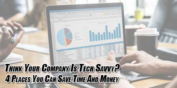 Think-Your-Company-Is-Tech-Savvy--4-Places-You-Can-Save-Time-And-Money
