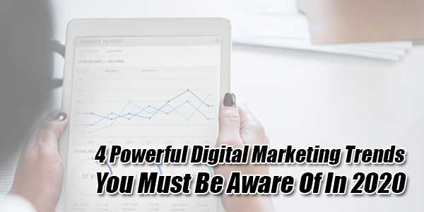 4-Powerful-Digital-Marketing-Trends-You-Must-Be-Aware-Of-In-2020