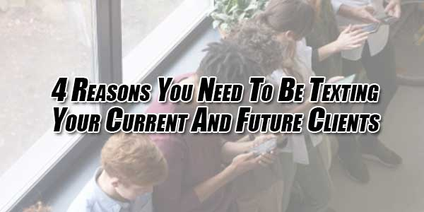 4-Reasons-You-Need-To-Be-Texting-Your-Current-And-Future-Clients