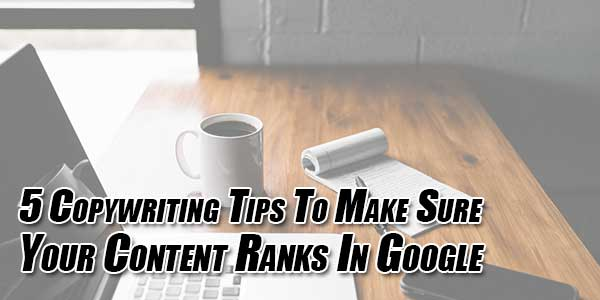 5-Copywriting-Tips-To-Make-Sure-Your-Content-Ranks-In-Google