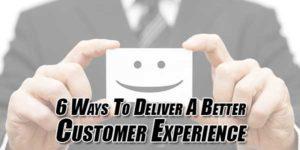 6-Ways-To-Deliver-A-Better-Customer-Experience