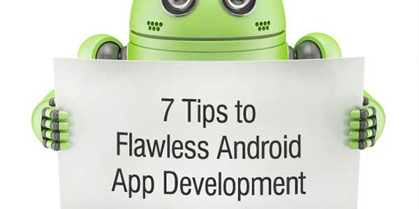 7-Tips-To-Flawless-Android-App-Development