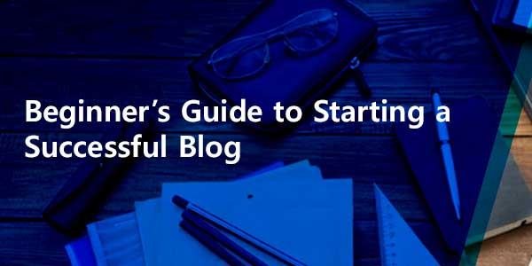 Beginner's-Guide-To-Starting-A-Successful-Blog