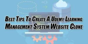 Best-Tips-To-Create-A-Udemy-Learning-Management-System-Website-Clone
