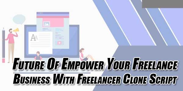 Future-of-Empower-Your-Freelance-Business-With-Freelancer-Clone-Script