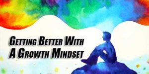 Getting-Better-With-A-Growth-Mindset
