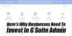 Here's-Why-Businesses-Need-To-Invest-In-G-Suite-Admin