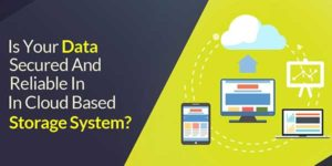 Is-Your-Data-Secured-And-Reliable-In-Cloud-Based-Storage-System