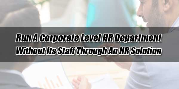 Run-A-Corporate-Level-HR-Department-Without-Its-Staff-Through-An-HR-Solution
