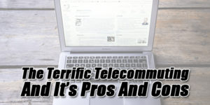The-Terrific-Telecommuting-And-It's-Pros-And-Cons