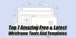 Top-7-Amazing-Free-&-Latest-Wireframe-Tools-And-Templates