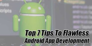 Top-7-Tips-To-Flawless-Android-App-Development