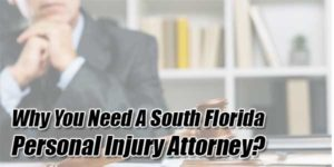 Why-You-Need-A-South-Florida-Personal-Injury-Attorney