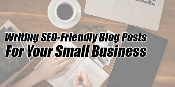 Writing-SEO-Friendly-Blog-Posts-For-Your-Small-Business