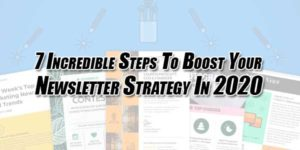 7-Incredible-Steps-To-Boost-Your-Newsletter-Strategy-In-2020