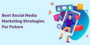Best-Social-Media-Marketing-Strategies-For-Future