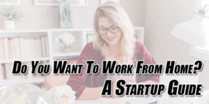Do-You-Want-To-Work-From-Home--A-Startup-Guide