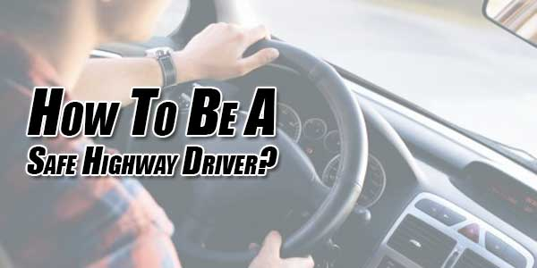 How-To-Be-A-Safe-Highway-Driver