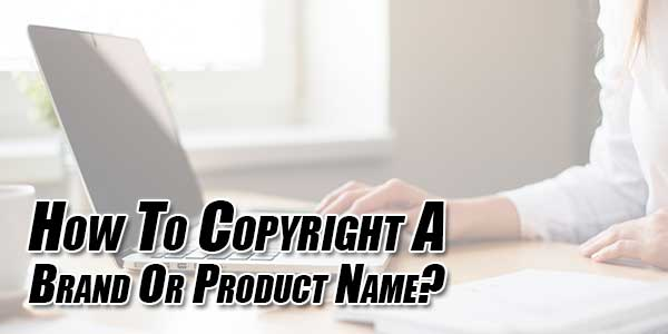 How-To-Copyright-A-Brand-Or-Product-Name