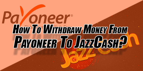 How-To-Withdraw-Money-From-Payoneer-To-JazzCash