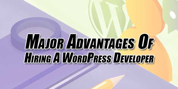 Major-Advantages-Of-Hiring-A-WordPress-Developer