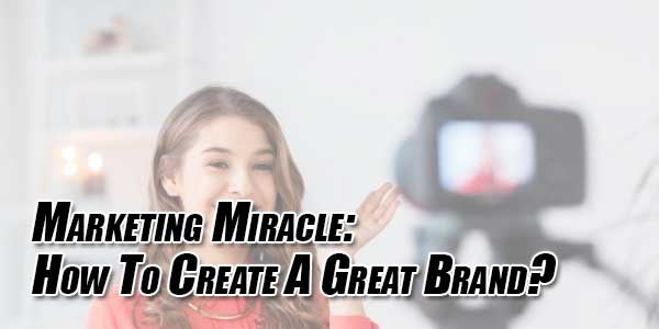 Marketing-Miracle--How-To-Create-A-Great-Brand