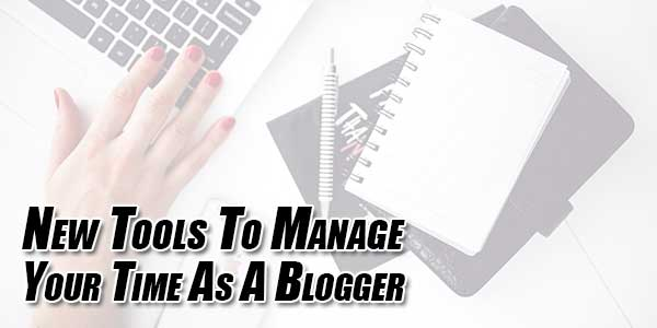 New-Tools-To-Manage-Your-Time-As-A-Blogger