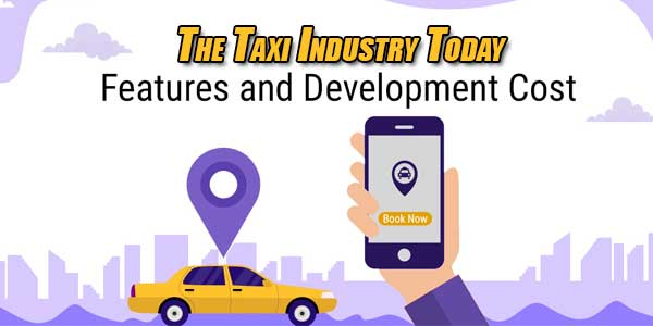 The-Taxi-Industry-Today-Features-And-Development-Costs