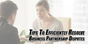 Tips-To-Efficiently-Resolve-Business-Partnership-Disputes