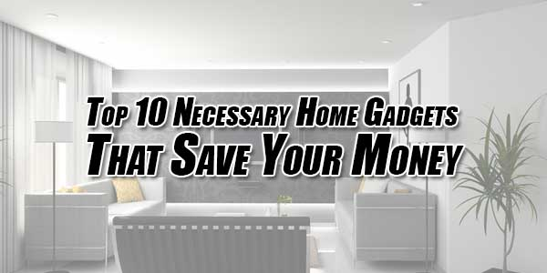 Top-10-Necessary-Home-Gadgets-That-Save-Your-Money