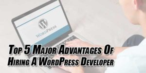 Top-5-Major-Advantages-Of-Hiring-A-WordPress-Developer