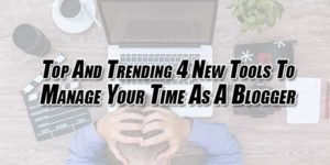 Top-And-Trending-4-New-Tools-To-Manage-Your-Time-As-A-Blogger